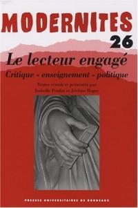 Modernités, N° 26 : Le lecteur engagé : Critique, enseignement, politique
