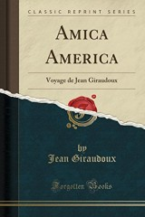 Amica America: Voyage de Jean Giraudoux (Classic Reprint)