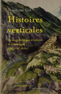 Histoires verticales : Les usages politiques et culturels de la montagne (XIVe-XVIIIe siècles)