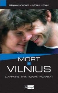Mort à Vilnius : L'affaire Trintignant-Cantat
