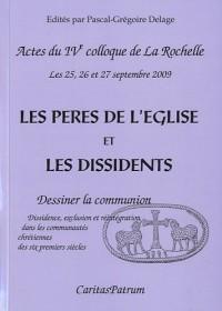 Les Pères de l'Eglise et les dissidents ou Dessiner la communion : Dissidence, exclusion et réintégration dans les communautés chrétiennes des six ... de La Rochelle, 25, 26 et 27 septembre 2009