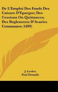 de L'Emploi Des Fonds Des Caisses D'Epargne; Des Cessions Ou Quittances; Des Reglements D'Avaries Communes (1899)