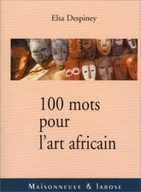 100 mots pour l'art africain