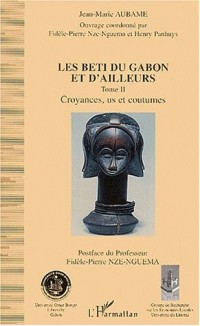 Les Beti du Gabon et d'ailleurs. : Tome 2, Croyances, us et coutumes
