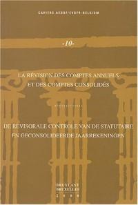 La révision des comptes annuels et des comptes consolidés : De revisorale controle van de statutaire en geconsolideerde jaarrekeningen