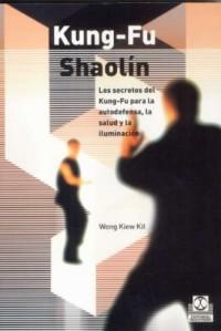 Kung-Fu Shaolin/ Kung-Fu Shaolin: Los Secretos del Kung-Fu Para La Autodefensa, La Sulud y La Iluminacion