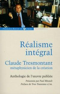 Réalisme intégral : Claude Tresmontant, métaphysicien de la création ; Anthologie de l'oeuvre publiée