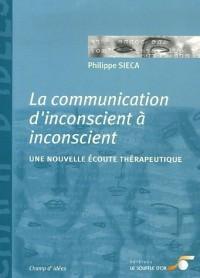 La communication d'inconscient à inconscient : Une nouvelle écoute thérapeutique