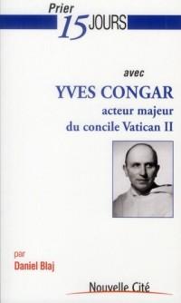 Prier 15 jours avec Yves Congar : Acteur majeur du concile Vatican II