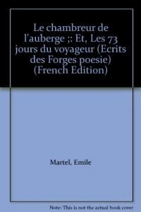 Le chambreur de l'auberge ;: Et, Les 73 jours du voyageur (Ecrits des Forges poesie) (French Edition)