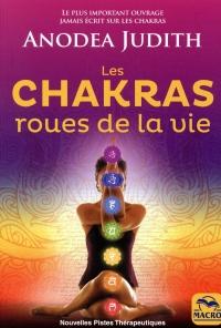 Les chakras, roues de la vie: Pour vivre sereinement l'amour, la sexualité et retrouver le bien-être du corps et de l'esprit
