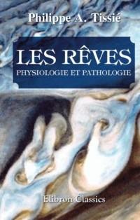 Les rêves: Physiologie et pathologie. Avec une préface de M. le professeur Azam