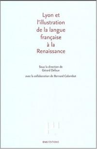 Lyon et l'illustration de la langue française à la Renaissance