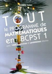 Tout le programme de mathématiques en BCPST 1 : Avec 1000 exercices et problèmes résolus