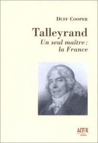Talleyrand : Un seul maître, la France
