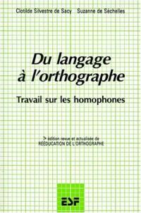 DU LANGAGE A L'ORTHOGRAPHE PAR L'ANALYSE MENTALE. Travail sur les homophones, 7ème édition revue et actualisée de rééducation de l'orthographe