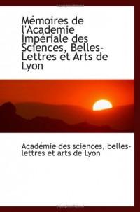 Mémoires de l'Academie Impériale des Sciences, Belles-Lettres et Arts de Lyon