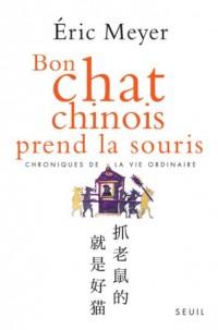 Bon chat chinois prend la souris : Chroniques de la vie ordinaire