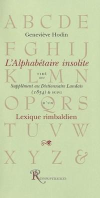 L'alphabétaire insolite : Tiré du Supplément au Dictionnaire Landais (1854) & suivi d'un Lexique rimbaldien