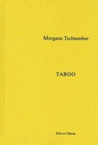 Morgane Tschiember : Taboo