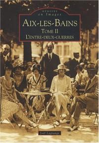 Aix-les-Bains : Tome 2, L'entre-deux-guerres