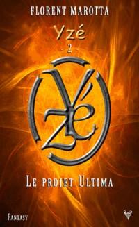 Yzé, Tome 2 : Le projet Ultima
