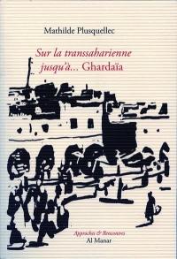 Sur la transsaharienne. jusqu'à Ghardaïa
