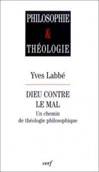 Dieu contre le Mal : Un chemin de théologie philosophique
