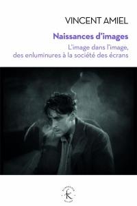 Naissances d'images : L'image dans l'image, des enluminures à la société des écrans