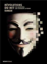 Révolutions du Net : Ces anonymes qui changent le monde