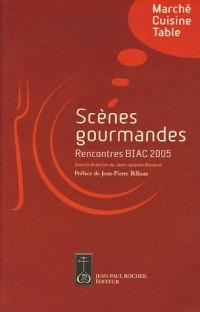 Scènes gourmandes : Rencontres Biennale Internationale des Arts Culinaires 2005