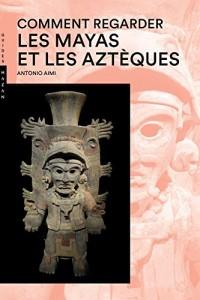 Comment regarder Les Mayas et les Aztèques Nouvelle Édition