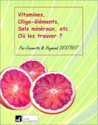 Vitamines, oligo-éléments, sels minéraux,etc. : Où les trouver ?