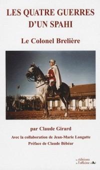 Les quatre guerres d'un Spahi : Le Colonel Brelière