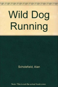 Wild Dog Running: A Novel of South African Pioneers
