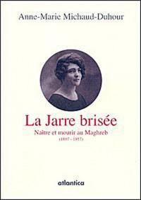 La jarre brisée : Naître et mourir au Maghreb (1897-1957)