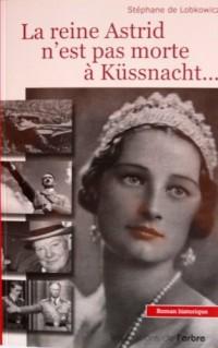 La reine Astrid n'est pas morte à Küssnacht...