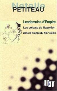 Lendemains d'Empire.Les soldats de Napoléon dans la France du XIXe siècle