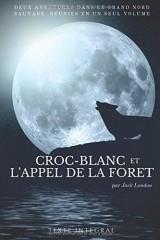 Croc-Blanc et l'Appel de la forêt de Jack London: Deux aventures dans le Grand Nord sauvage de Jack London réunies en un seul volume (texte intégral)