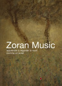 Zoran Music : Apprendre à regarder la mort comme un soleil