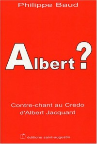 Albert ? : Contre-chant au Credo d'Albert Jacquard