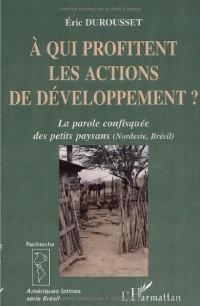 A QUI PROFITENT LES ACTIONS DE DEVELOPPEMENT ? LA PAROLE CONFISQUEE DES PETITS PAYSANS, NORDESTE, BRESIL