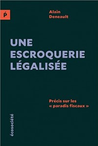 Une escroquerie légalisée - Précis sur les Paradis fiscaux
