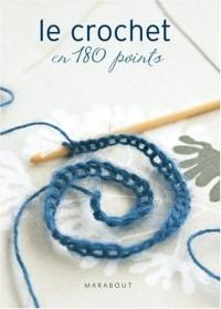 Le crochet en 180 points : Plus de 180 points et motifs expliqués et illustrés