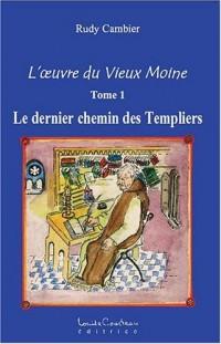 L'oeuvre du Vieux Moine : Volume 1, Le dernier chemin des Templiers
