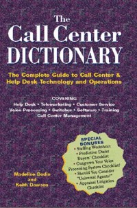 The Call Center Dictionary: The Complete Guide to Call Center and Help Desk Technology and Operations