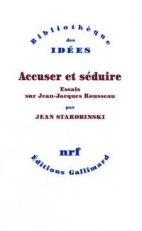 Accuser et séduire : Essais sur Jean-Jacques Rousseau