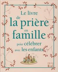 Le livre de la prière en famille : Pour célébrer avec les enfants
