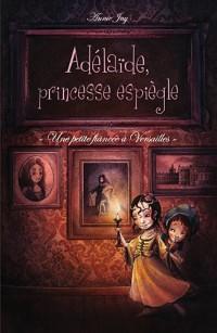 Adélaïde, princesse espiègle - T1 Une petite fiancée à Versailles