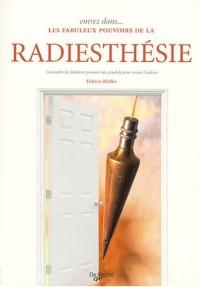 Entrez dans... les fabuleux pouvoirs de la radiesthésie : Connaître les fabuleux pouvoirs du pendule pour mieux l'utiliser